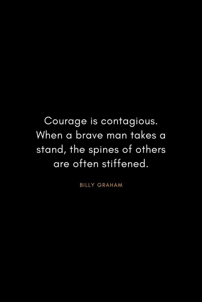 Christian Words of Inspiration (22): Courage is contagious. When a brave man takes a stand, the spines of others are often stiffened. - Billy Graham