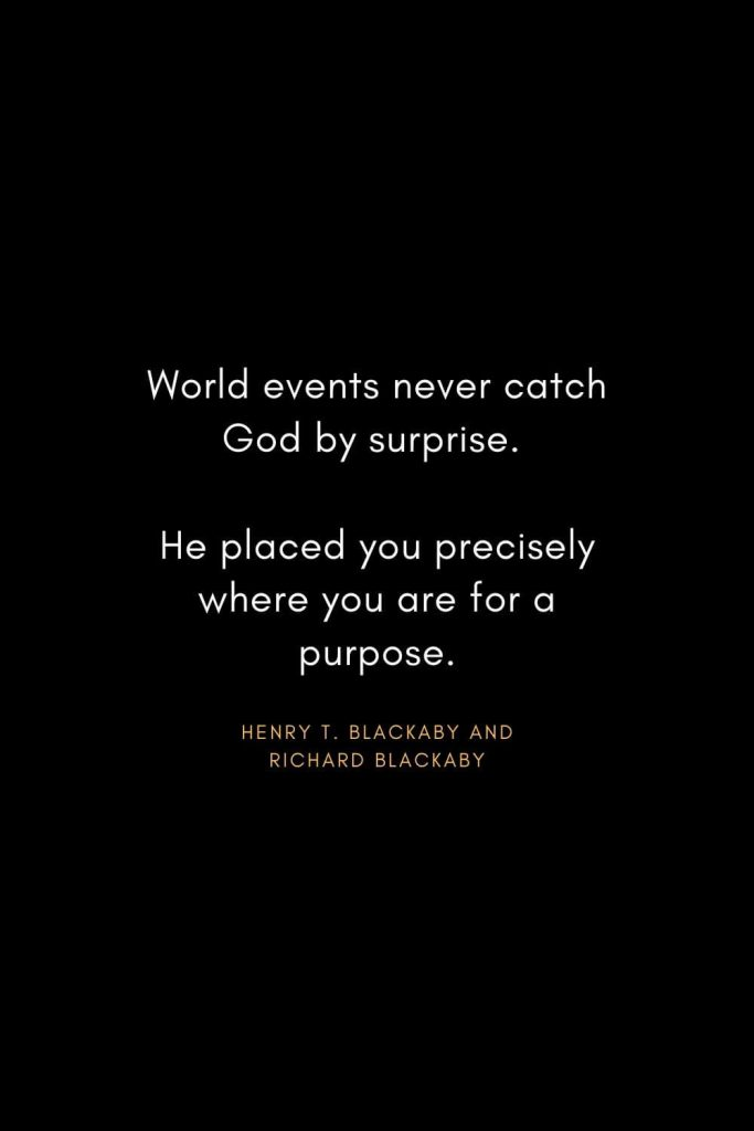 Christian Words of Inspiration (37): World events never catch God by surprise. He placed you precisely where you are for a purpose. - Henry T. Blackaby and Richard Blackaby