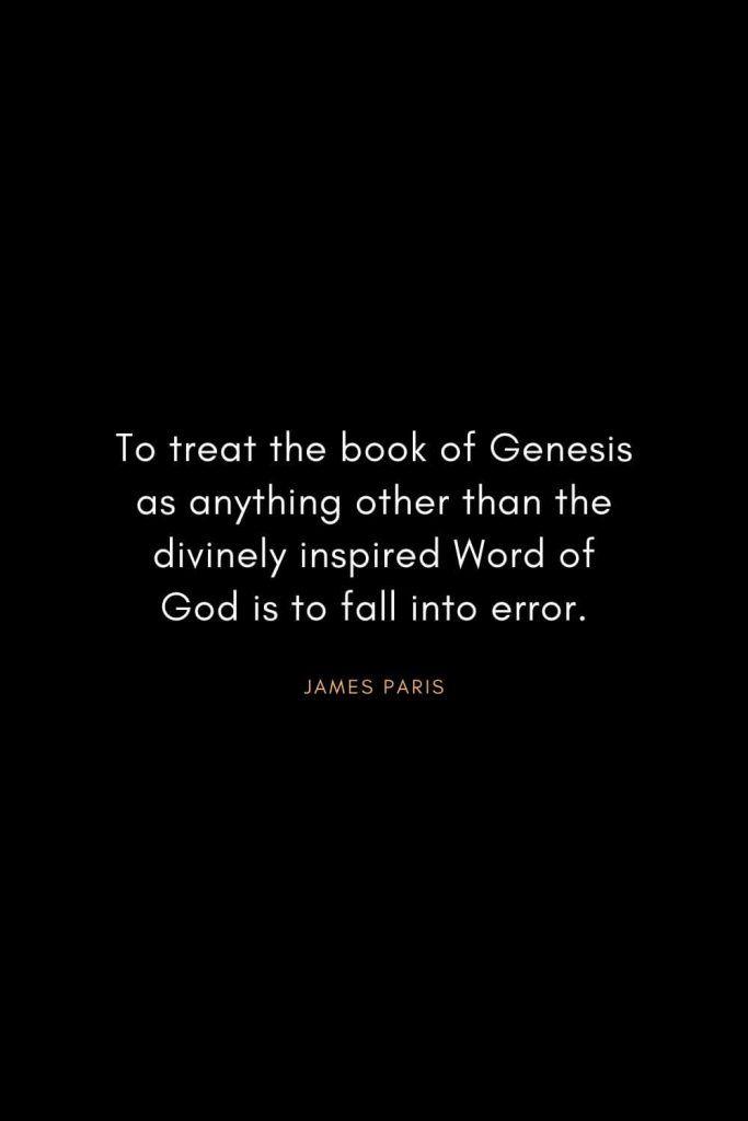 Christian Words of Inspiration (7): To treat the book of Genesis as anything other than the divinely inspired Word of God is to fall into error. - James Paris