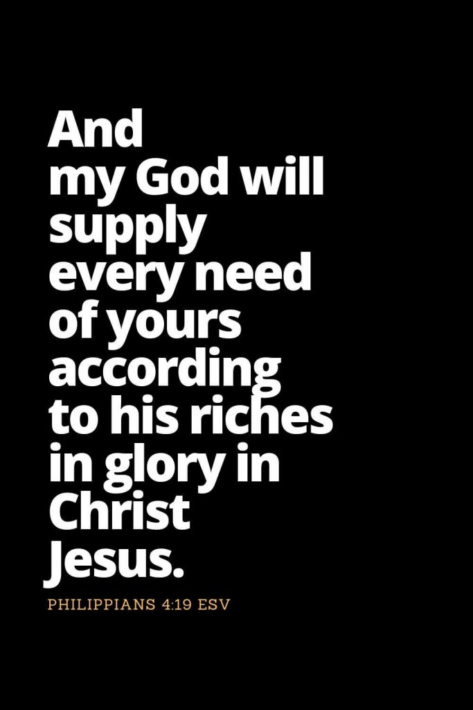 Motivational Bible Verses (1): And my God will supply every need of yours according to his riches in glory in Christ Jesus. Philippians 4:19 ESV