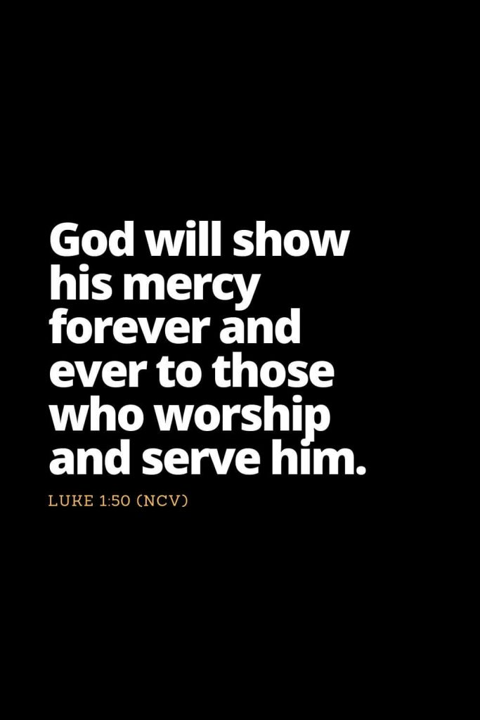 Motivational Bible Verses (13): God will show his mercy forever and ever to those who worship and serve him. Luke 1:50 (NCV)