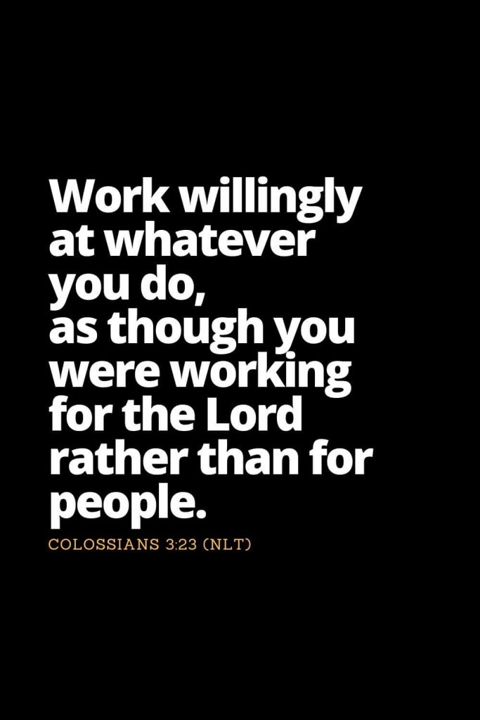 Motivational Bible Verses (22): Work willingly at whatever you do, as though you were working for the Lord rather than for people. Colossians 3:23 (NLT)