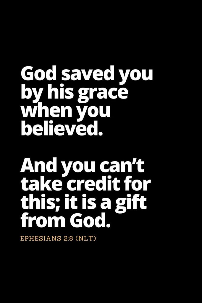 Motivational Bible Verses (23): God saved you by his grace when you believed. And you can't take credit for this; it is a gift from God. Ephesians 2:8 (NLT)