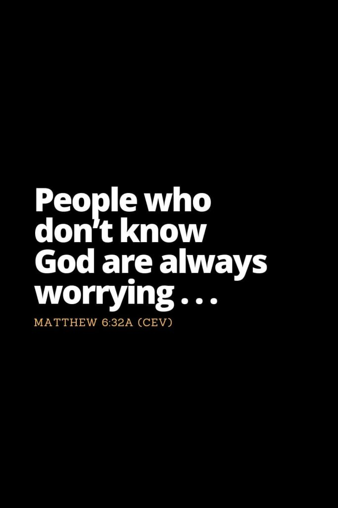 Motivational Bible Verses (33): People who don't know God are always worrying . . . Matthew 6:32a (CEV)