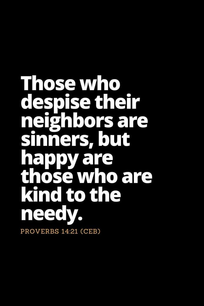 Motivational Bible Verses (35): Those who despise their neighbors are sinners, but happy are those who are kind to the needy. Proverbs 14:21 (CEB)