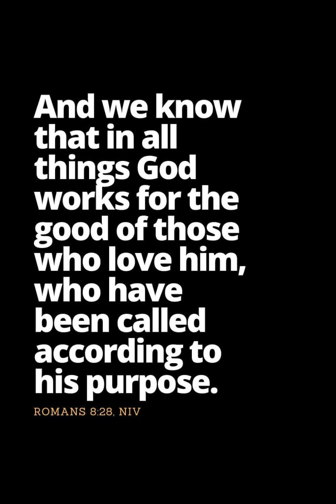 Motivational Bible Verses (4): And we know that in all things God works for the good of those who love him, who have been called according to his purpose. Romans 8:28, NIV