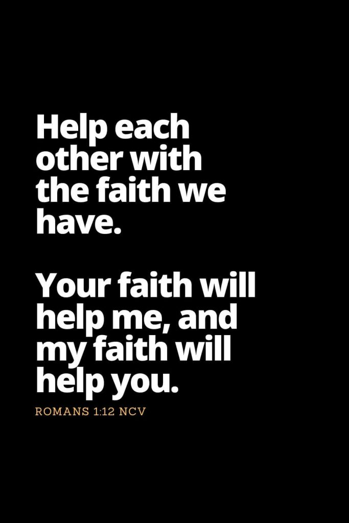 Motivational Bible Verses (6): Help each other with the faith we have. Your faith will help me, and my faith will help you. Romans 1:12 NCV