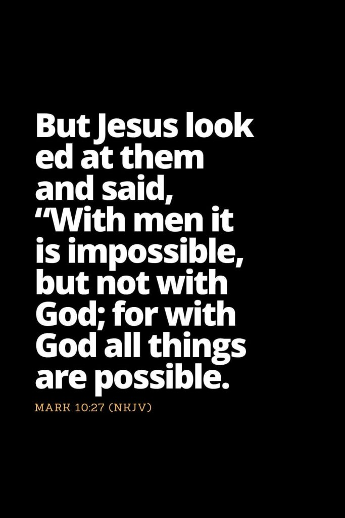 "Motivational Bible Verses (7): But Jesus looked at them and said, ""With men it is impossible, but not with God; for with God all things are possible. Mark 10:27 (NKJV)"