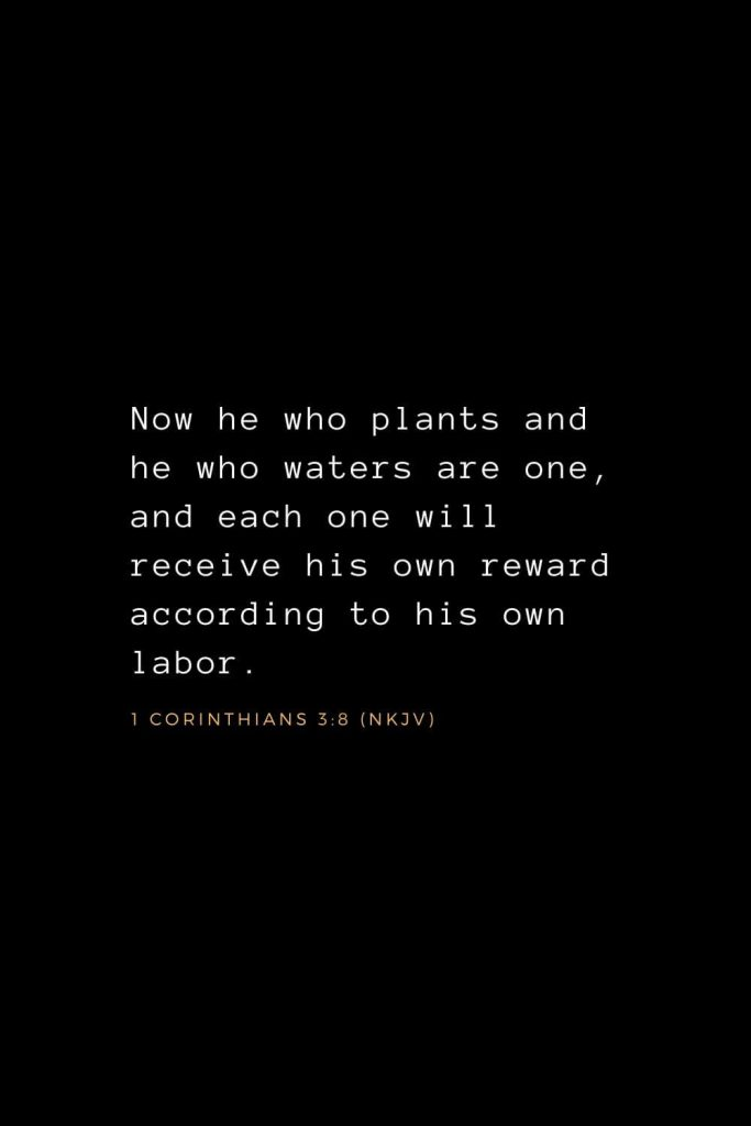 Wisdom Bible Verses (11): Now he who plants and he who waters are one, and each one will receive his own reward according to his own labor. 1 Corinthians 3:8 (NKJV)