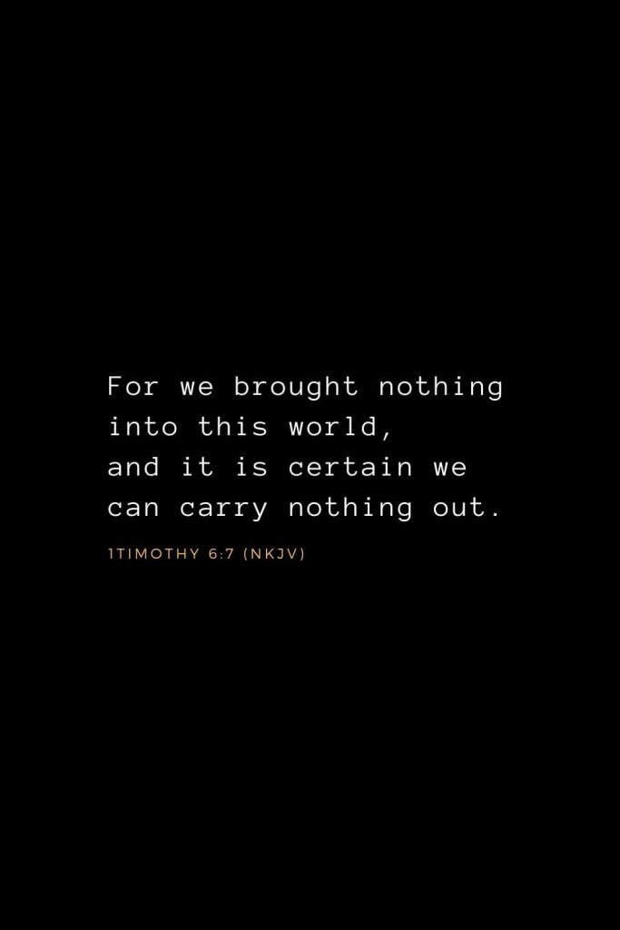 Wisdom Bible Verses (3): For we brought nothing into this world, and it is certain we can carry nothing out. 1 Timothy 6:7 (NKJV)