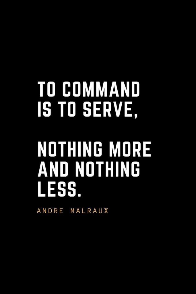 Leadership Quotes (17): To command is to serve, nothing more and nothing less. — Andre Malraux