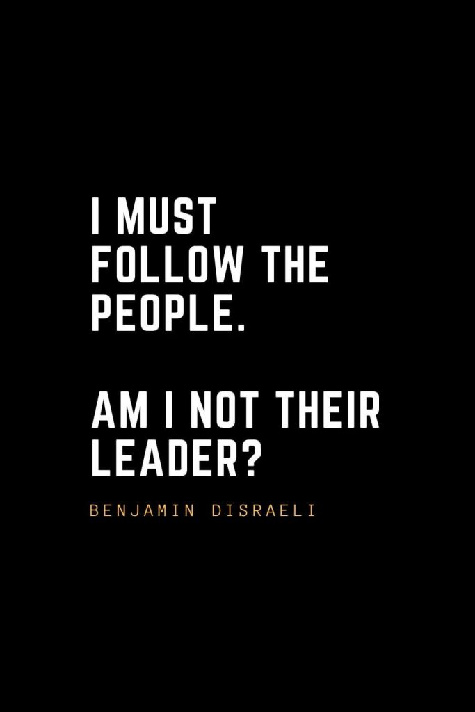 Leadership Quotes (3): I must follow the people. Am I not their leader? — Benjamin Disraeli