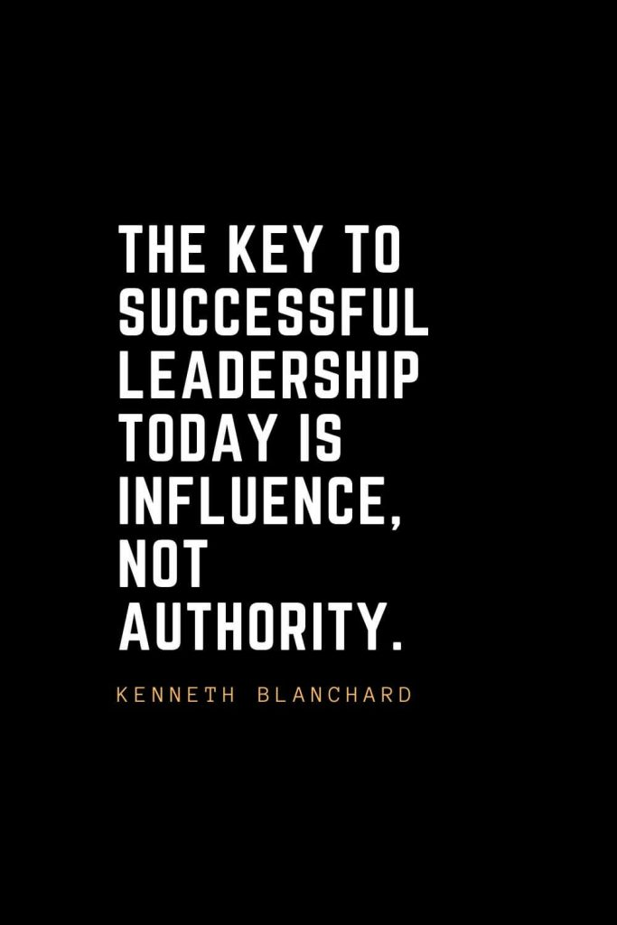 Leadership Quotes (33): The key to successful leadership today is influence, not authority. — Kenneth Blanchard