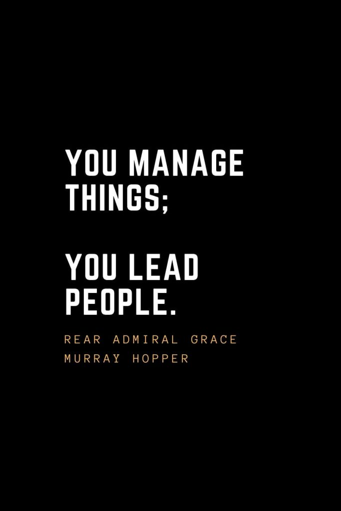 Leadership Quotes (4): You manage things; you lead people. — Rear Admiral Grace Murray Hopper