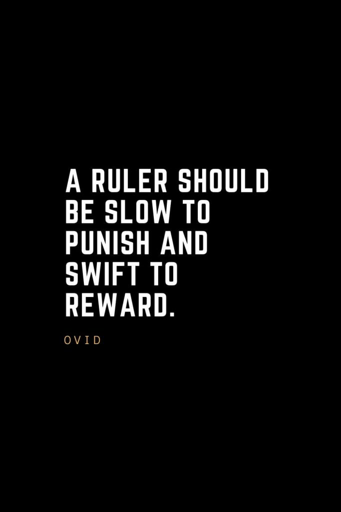 Leadership Quotes (40): A ruler should be slow to punish and swift to reward. — Ovid