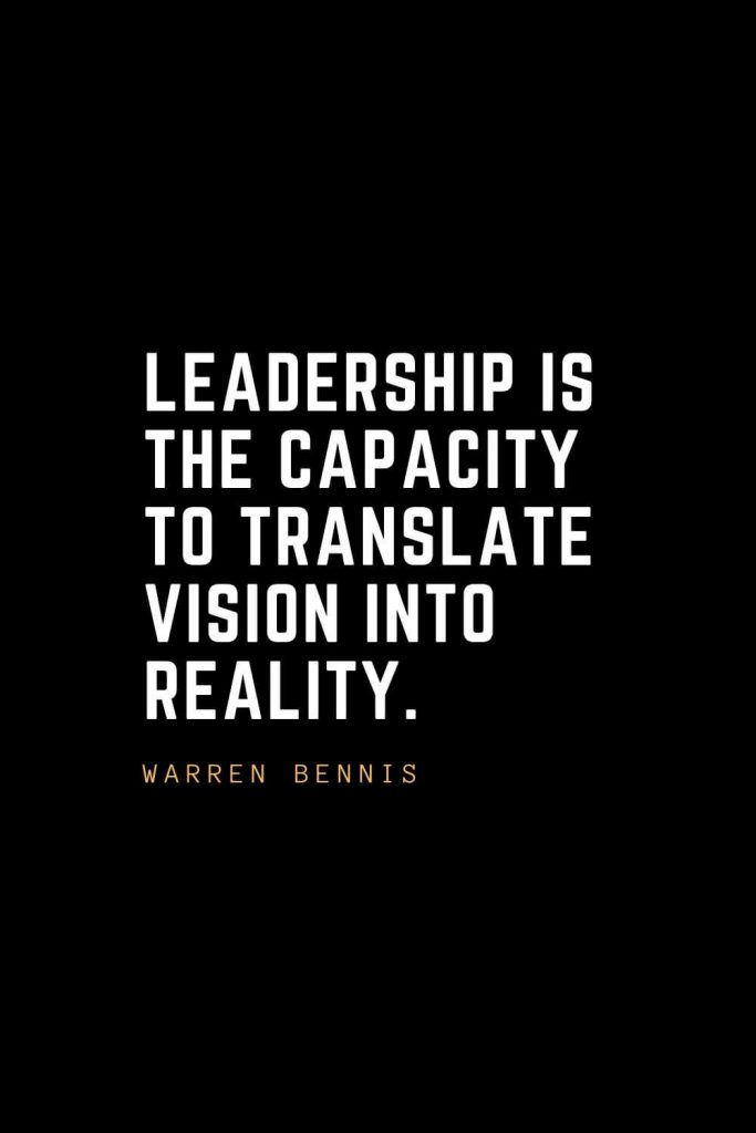 Leadership Quotes (6): Leadership is the capacity to translate vision into reality. — Warren Bennis