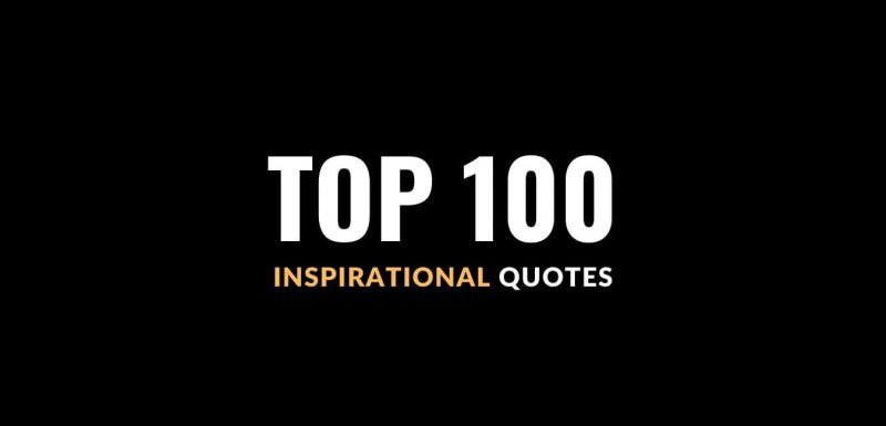 In the spirit of self motivation, here are my top 100 inspirational quotes.