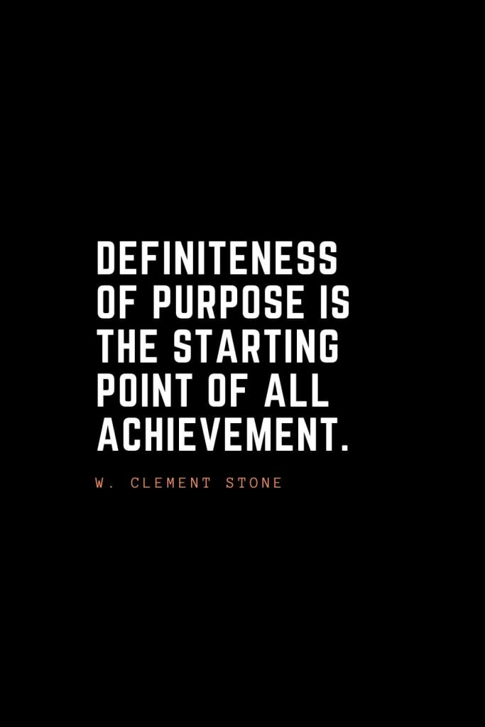 Top 100 Inspirational Quotes (10): Definiteness of purpose is the starting point of all achievement. – W. Clement Stone