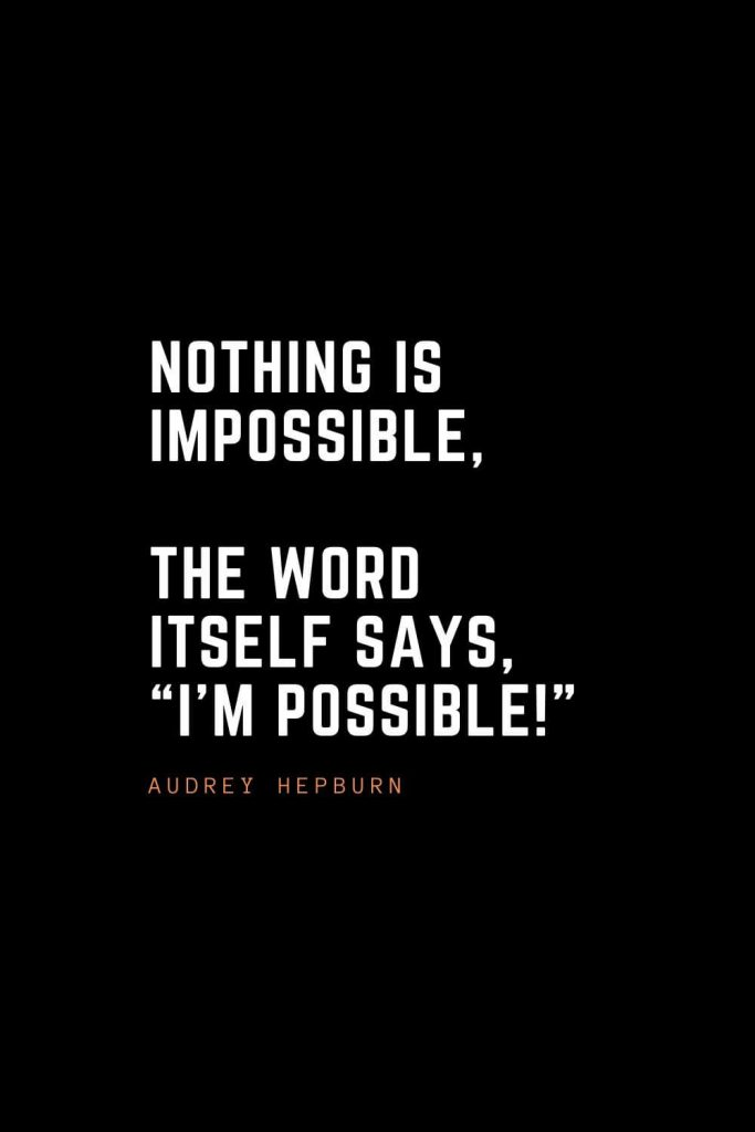 """Top 100 Inspirational Quotes (100): Nothing is impossible, the word itself says, """"I'm possible!"""" – Audrey Hepburn"""