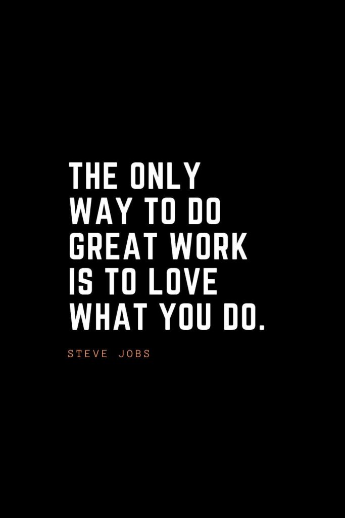 Top 100 Inspirational Quotes (101): The only way to do great work is to love what you do. – Steve Jobs