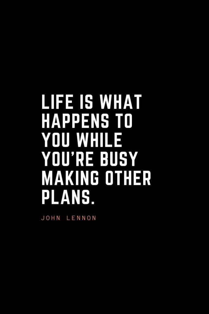 Top 100 Inspirational Quotes (12): Life is what happens to you while you're busy making other plans. – John Lennon