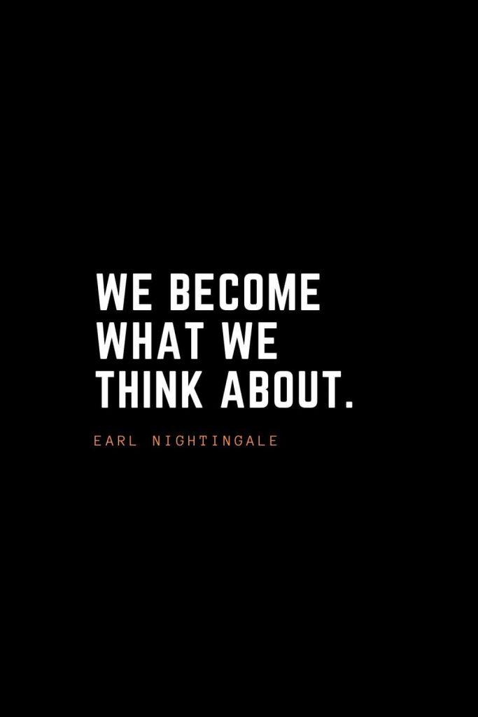 Top 100 Inspirational Quotes (13): We become what we think about. – Earl Nightingale