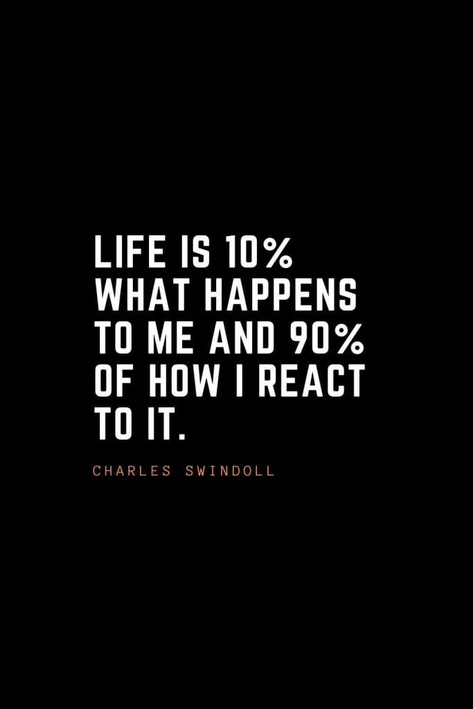 Top 100 Inspirational Quotes (15): Life is 10% what happens to me and 90% of how I react to it. – Charles Swindoll