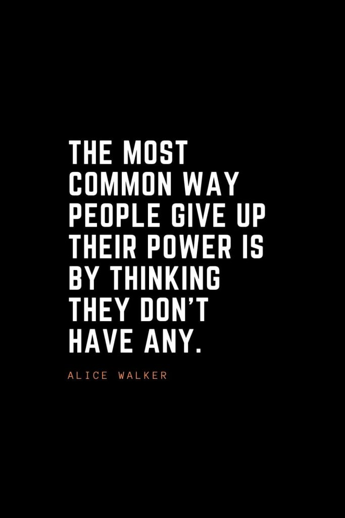 Top 100 Inspirational Quotes (16): The most common way people give up their power is by thinking they don't have any. – Alice Walker