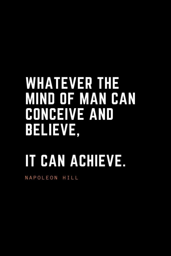 Top 100 Inspirational Quotes (2): Whatever the mind of man can conceive and believe, it can achieve. – Napoleon Hill