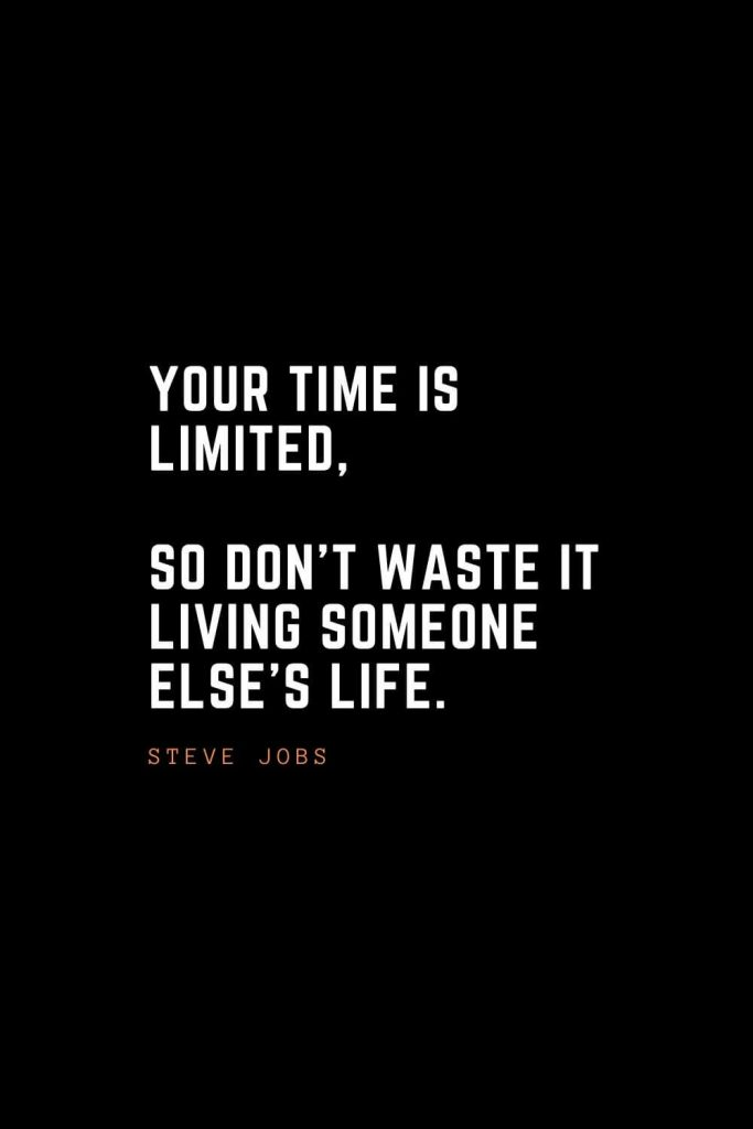 Top 100 Inspirational Quotes (21): Your time is limited, so don't waste it living someone else's life. – Steve Jobs