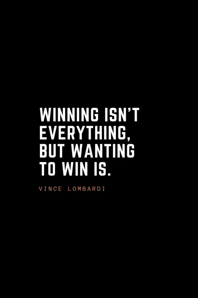 Top 100 Inspirational Quotes (22): Winning isn't everything, but wanting to win is. – Vince Lombardi