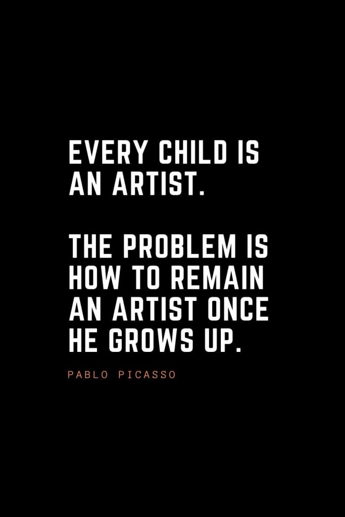 Top 100 Inspirational Quotes (24): Every child is an artist. The problem is how to remain an artist once he grows up. – Pablo Picasso