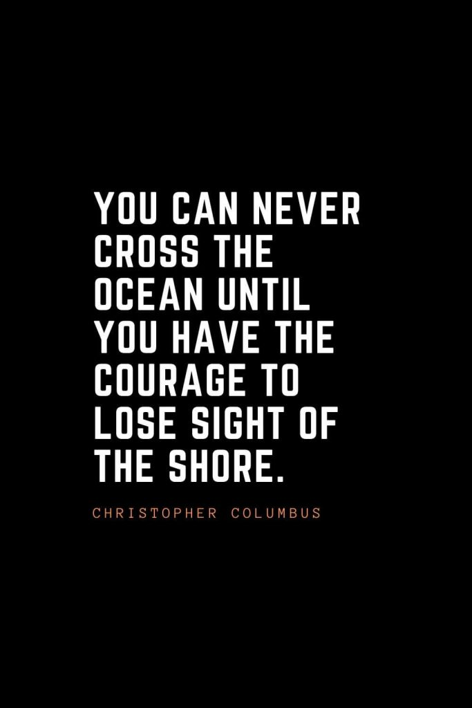 Top 100 Inspirational Quotes (25): You can never cross the ocean until you have the courage to lose sight of the shore. – Christopher Columbus