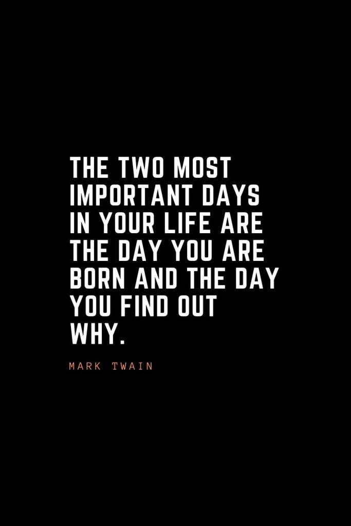 Top 100 Inspirational Quotes (29): The two most important days in your life are the day you are born and the day you find out why. – Mark Twain