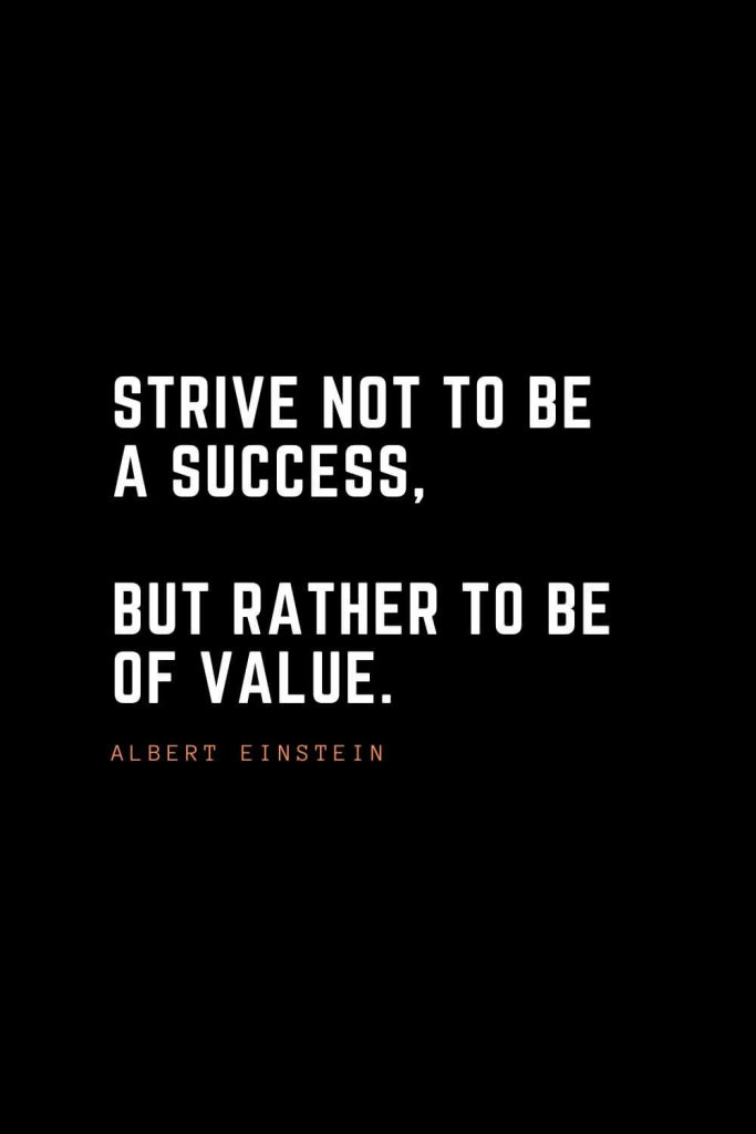 Top 100 Inspirational Quotes (3): Strive not to be a success, but rather to be of value. – Albert Einstein