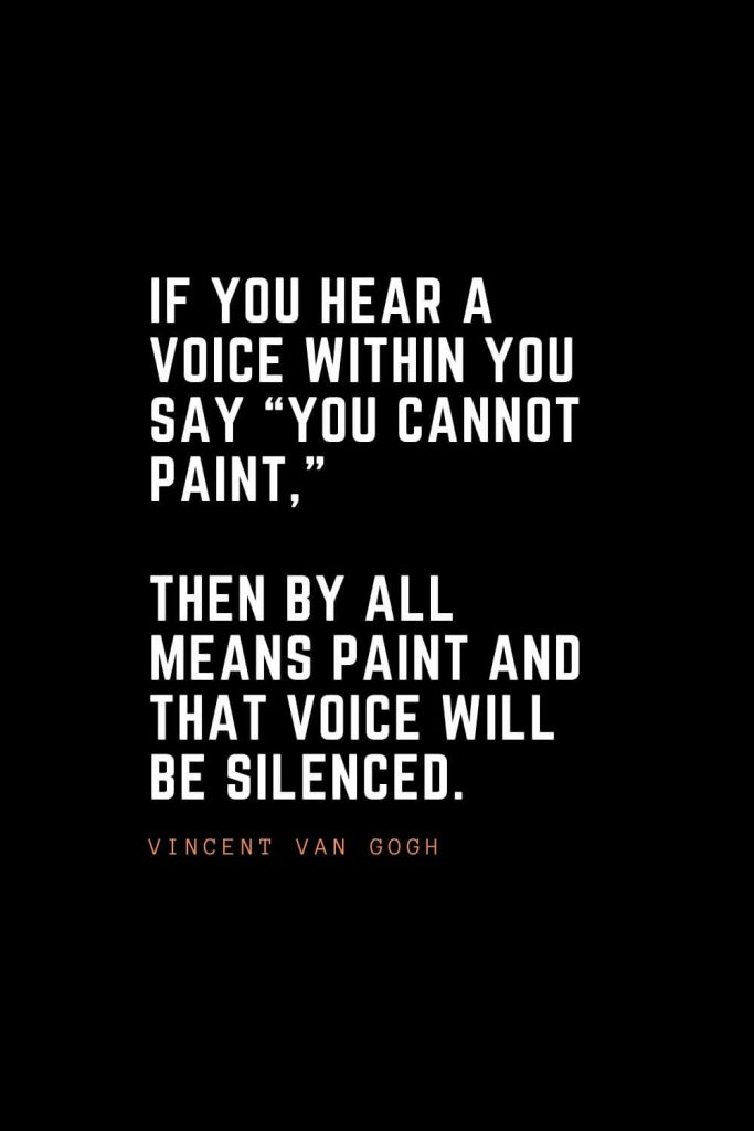 """Top 100 Inspirational Quotes (34): If you hear a voice within you say """"you cannot paint,"""" then by all means paint and that voice will be silenced. –Vincent Van Gogh"""