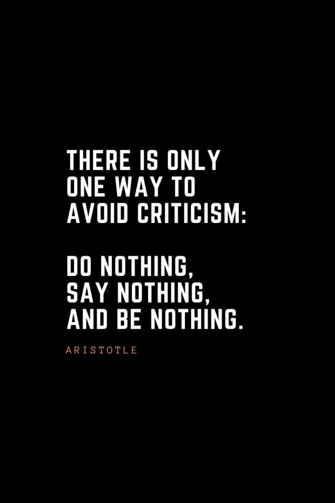 Top 100 Inspirational Quotes (35): There is only one way to avoid criticism: do nothing, say nothing, and be nothing. – Aristotle