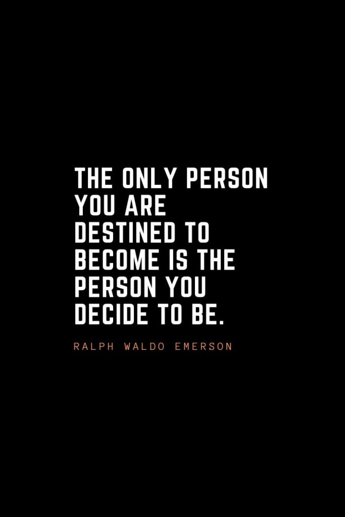 Top 100 Inspirational Quotes (37): The only person you are destined to become is the person you decide to be. – Ralph Waldo Emerson