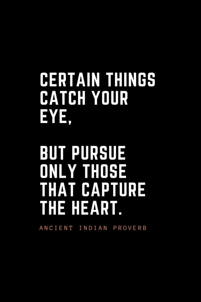 Top 100 Inspirational Quotes (41): Certain things catch your eye, but pursue only those that capture the heart. – Ancient Indian Proverb