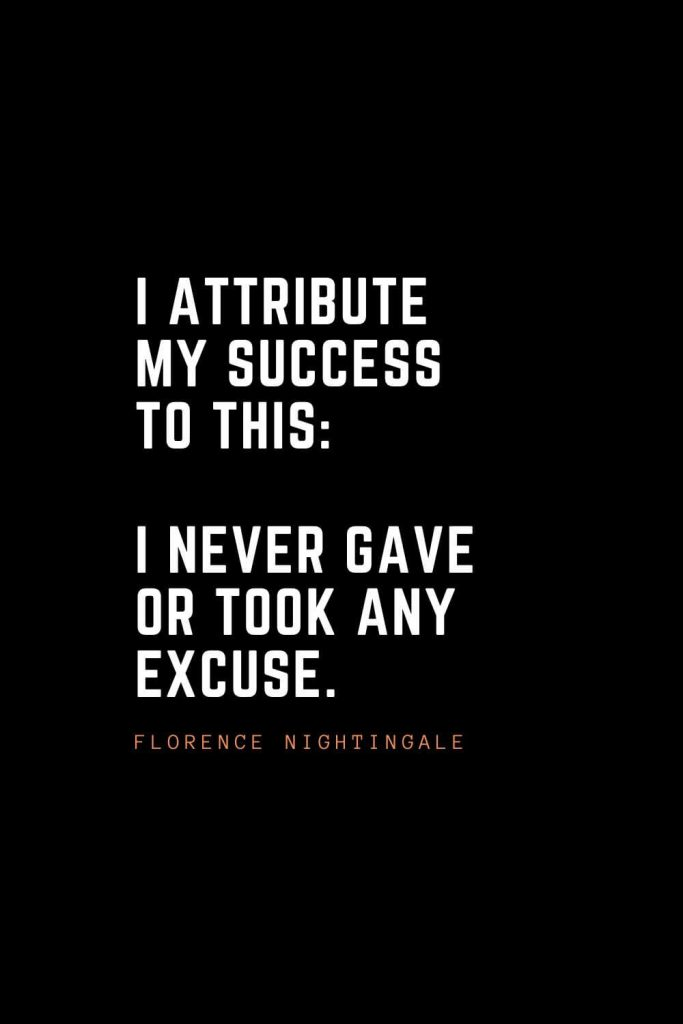 Top 100 Inspirational Quotes (5): I attribute my success to this: I never gave or took any excuse. – Florence Nightingale