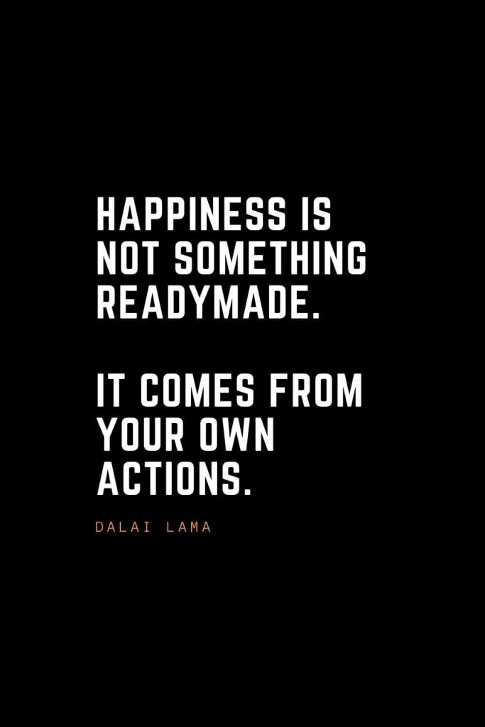 Top 100 Inspirational Quotes (54): Happiness is not something readymade. It comes from your own actions. – Dalai Lama