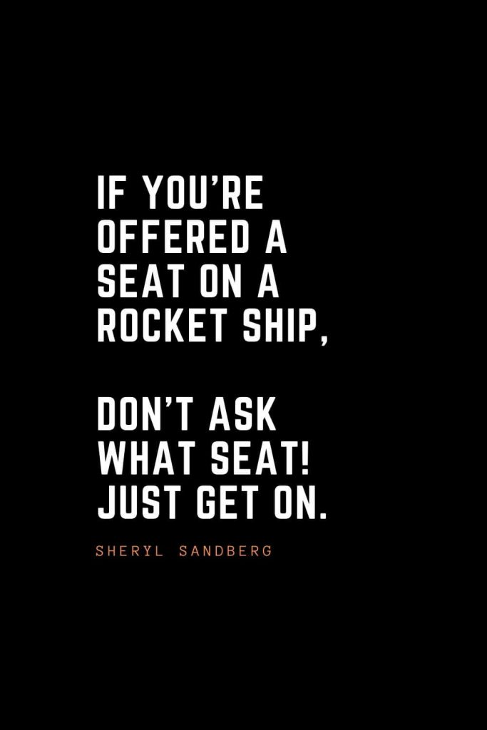 Top 100 Inspirational Quotes (55): If you're offered a seat on a rocket ship, don't ask what seat! Just get on. – Sheryl Sandberg