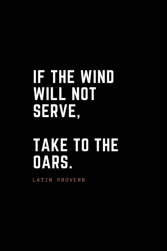 Top 100 Inspirational Quotes (57): If the wind will not serve, take to the oars. – Latin Proverb