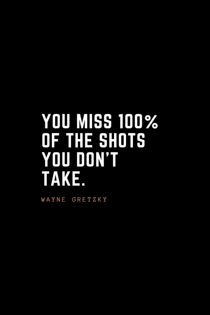 Top 100 Inspirational Quotes (6): You miss 100% of the shots you don't take. – Wayne Gretzky