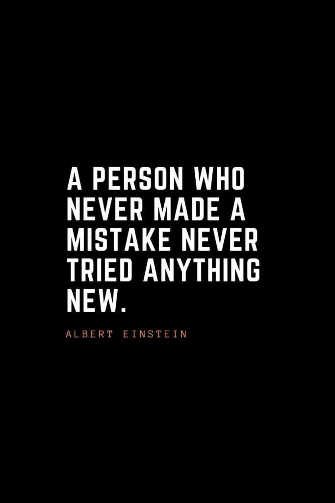 Top 100 Inspirational Quotes (69): A person who never made a mistake never tried anything new. – Albert Einstein