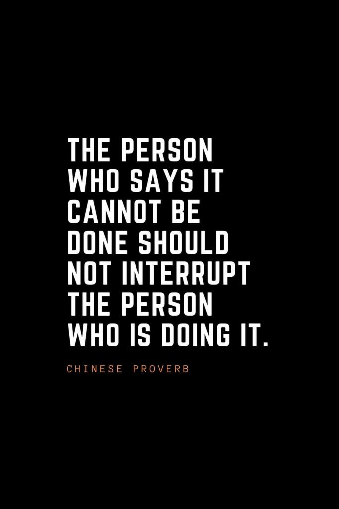 Top 100 Inspirational Quotes (70): The person who says it cannot be done should not interrupt the person who is doing it. – Chinese Proverb
