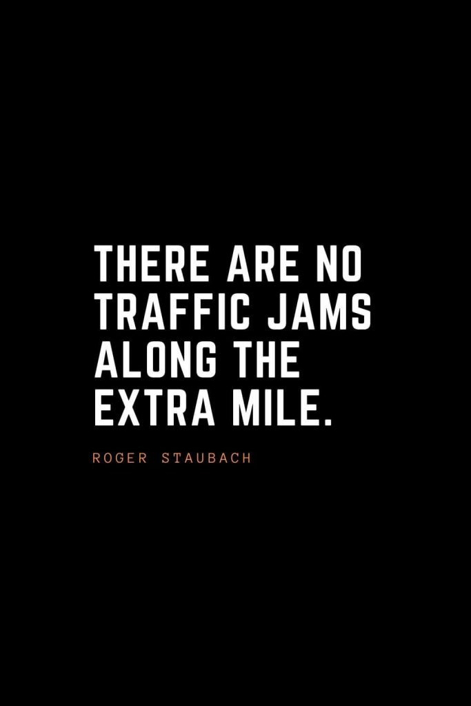 Top 100 Inspirational Quotes (71): There are no traffic jams along the extra mile. – Roger Staubach