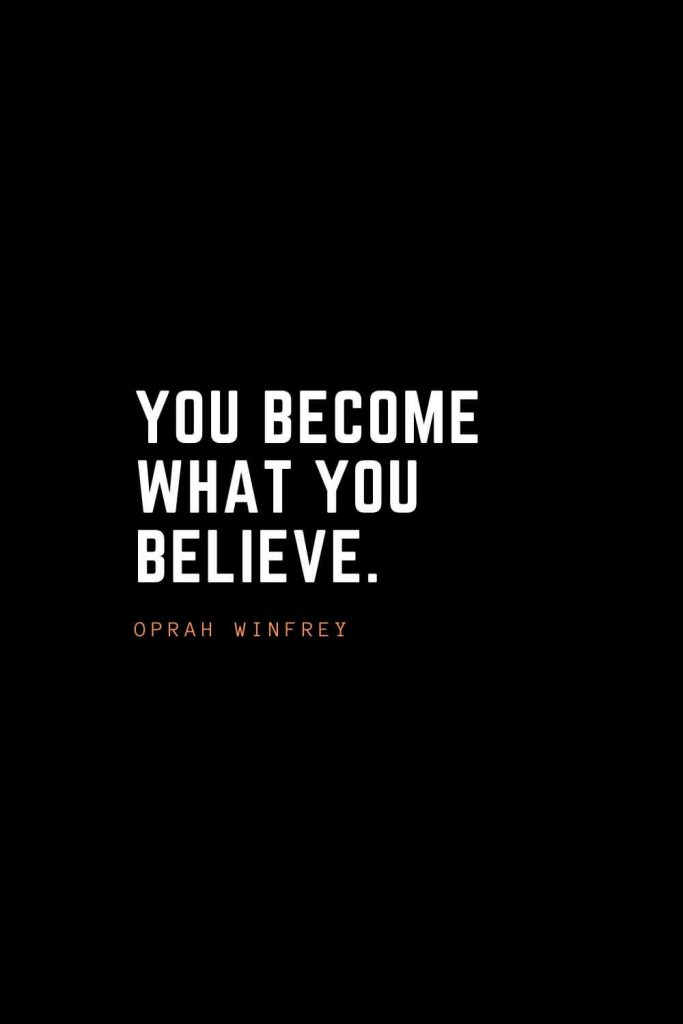 Top 100 Inspirational Quotes (73): You become what you believe. – Oprah Winfrey