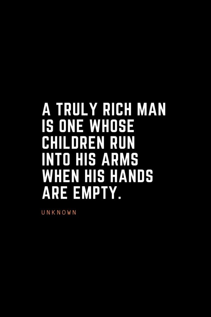 Top 100 Inspirational Quotes (75): A truly rich man is one whose children run into his arms when his hands are empty. – Unknown