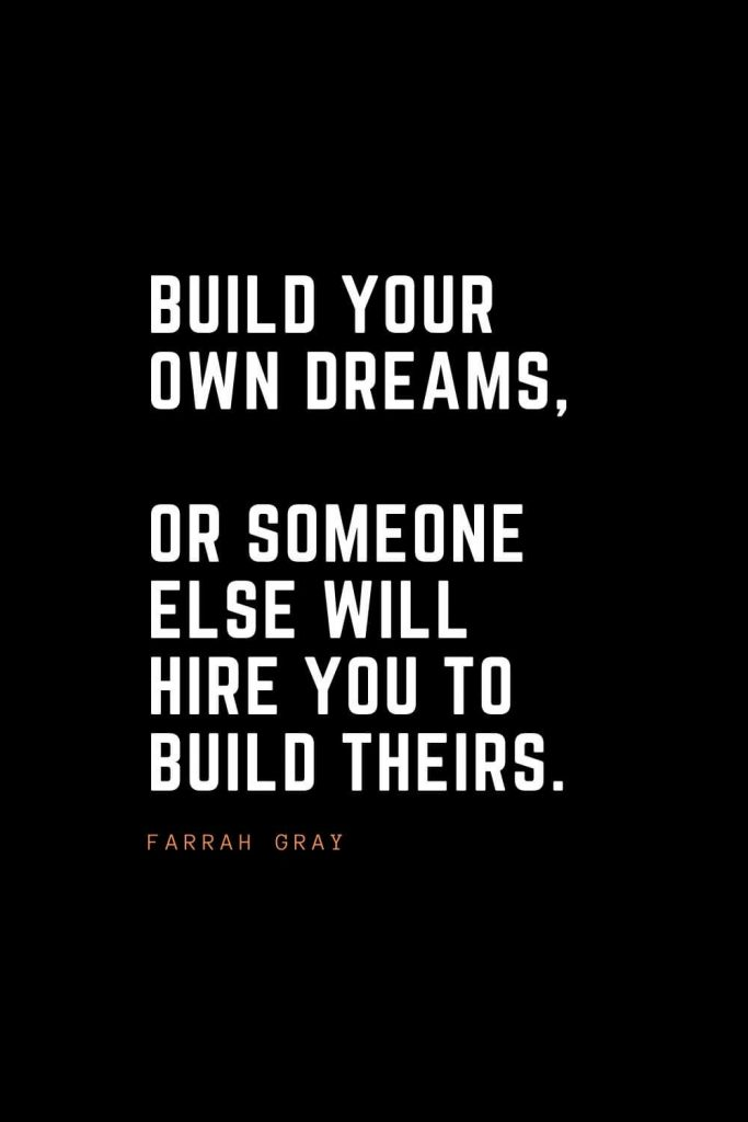 Top 100 Inspirational Quotes (78): Build your own dreams, or someone else will hire you to build theirs. – Farrah Gray